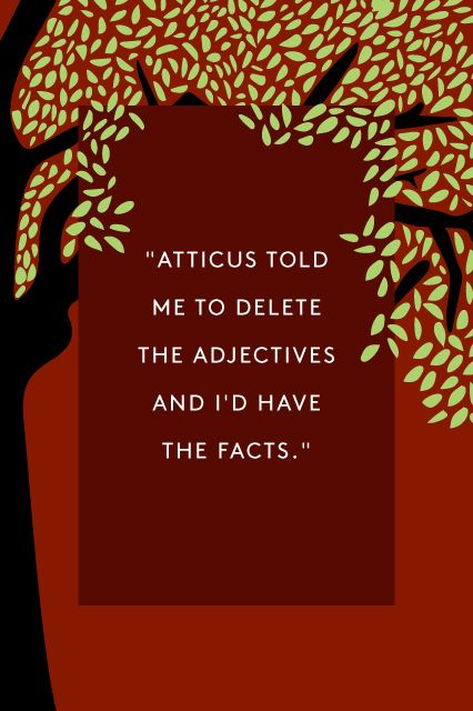 """Atticus told me to delete the adjectives and I'd have the facts."" - Scout Finch, ""To Kill A Mockingbird"" #quotes #writing *"