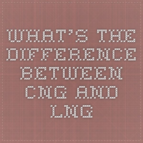 What's the difference between CNG and LNG