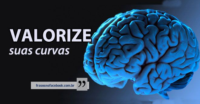 Frases para Facebook Valorize suas curvas