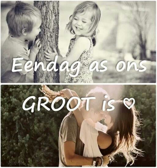 Eendag as ons groot is/one day when we are grown up