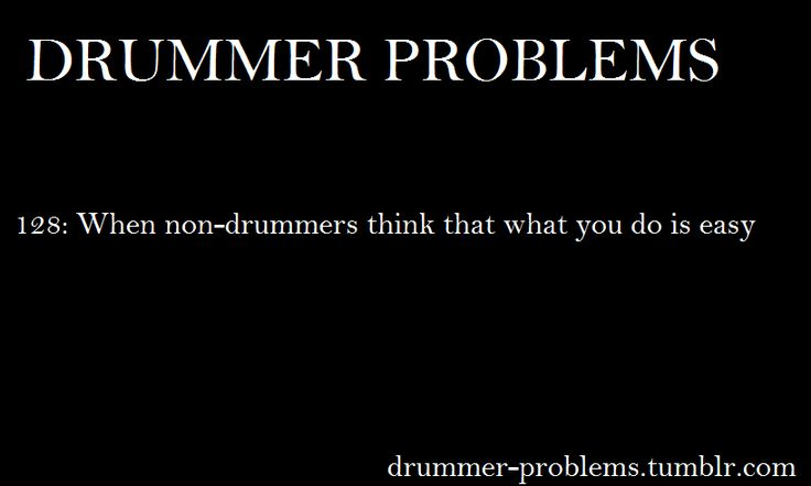 Drummer Problems When non-drummers think that what you do is easy.