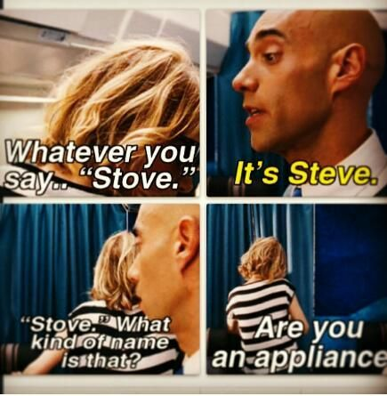 """Are you an appliance?"" All the men named ""Steve"" in my life deal with this from me."