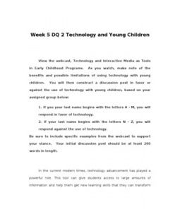 Week 5 DQ 2 Technology and Young Children    View the webcast, Technology and Interactive Media as Tools in Early Childhood Programs. As you watch, make note of the benefits and possible limitations of using technology with… (More)
