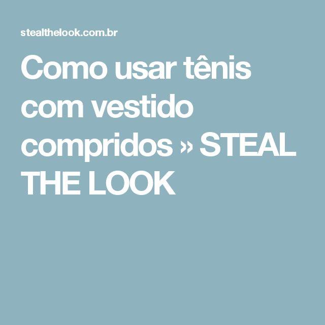 Como usar tênis com vestido compridos » STEAL THE LOOK