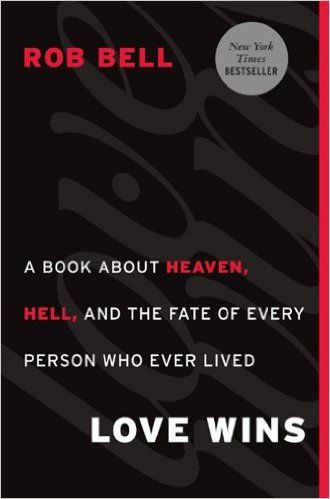 Love Wins: A Book About Heaven, Hell, and the Fate of Every Person Who Ever Lived eBook: Rob Bell: Amazon.ca: Kindle Store