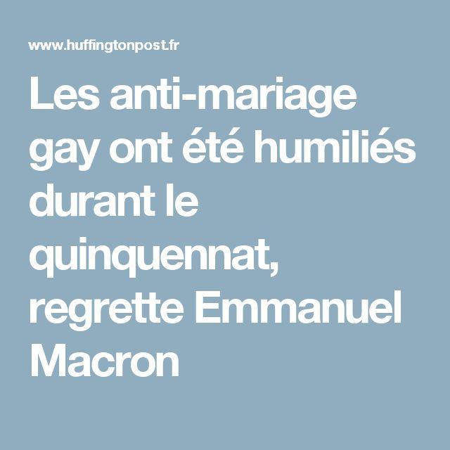 Les anti-mariage gay ont été humiliés durant le quinquennat, regrette Emmanuel Macron