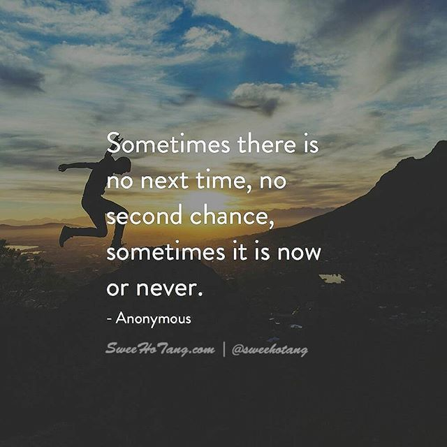 Sometimes There Is No Next Time No Second Chance Sometimes It Is Now Or Never Success Quotes Second Chances Self Help