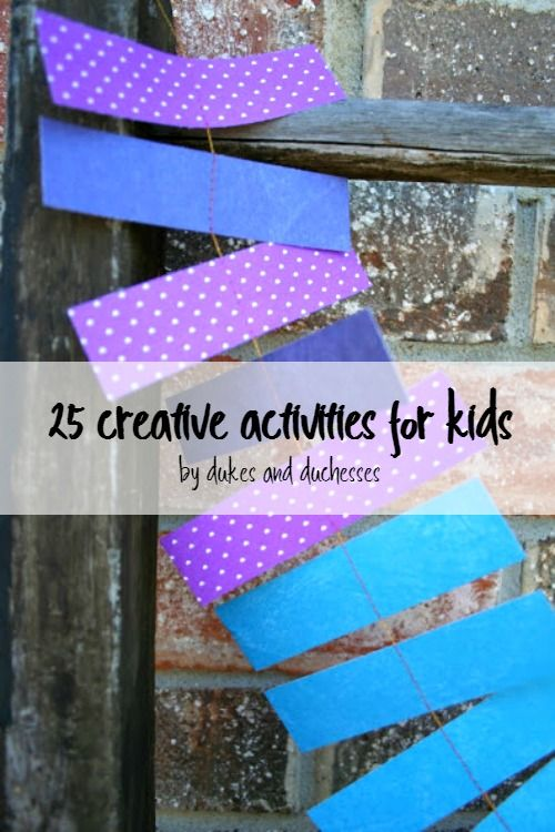 25 creative activities for kids to keep them busy …