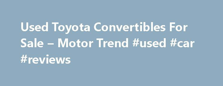 Used Toyota Convertibles For Sale – Motor Trend #used #car #reviews http://car.remmont.com/used-toyota-convertibles-for-sale-motor-trend-used-car-reviews/  #convertible cars # CategoryThe post Used Toyota Convertibles For Sale – Motor Trend #used #car #reviews appeared first on Car.