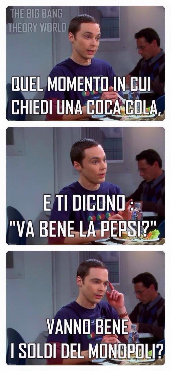 """Quel momento in cui chiedi una Coca-Cola e ti dicono: """"Va bene la Pepsi?""""  """"Vanno bene i soldi del Monopoli?""""."""