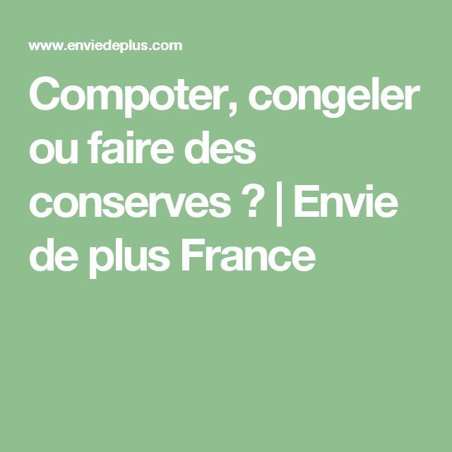 Compoter, congeler ou faire des conserves ?  | Envie de plus France