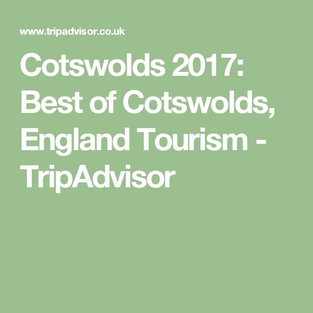 Cotswolds 2017: Best of Cotswolds, England Tourism - TripAdvisor