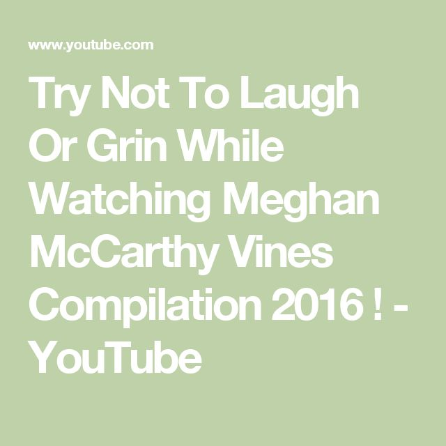 Try Not To Laugh Or Grin While Watching Meghan McCarthy Vines Compilation 2016 ! - YouTube