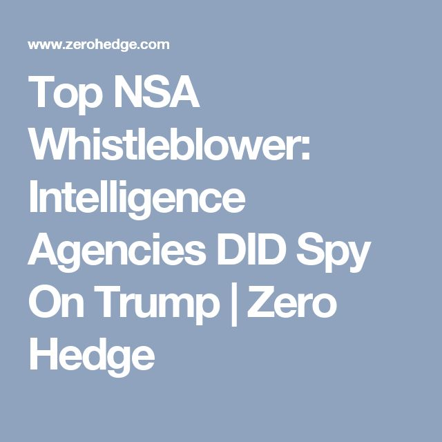 Top NSA Whistleblower: Intelligence Agencies DID Spy On Trump | Zero Hedge