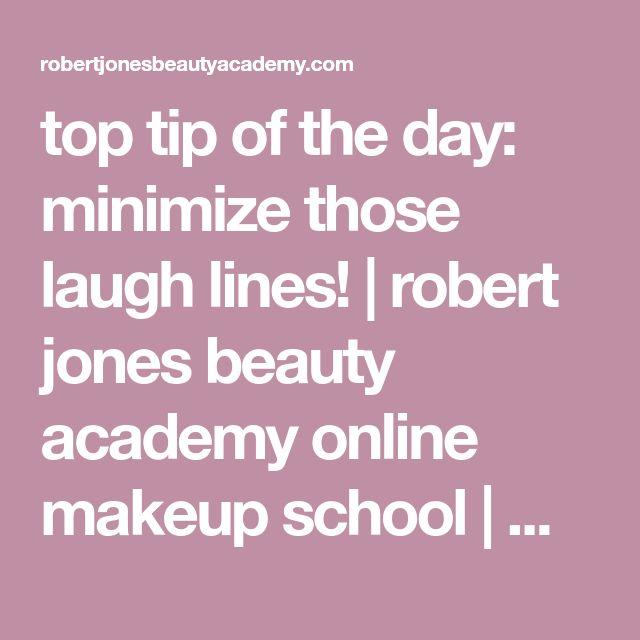 top tip of the day: minimize those laugh lines! | robert jones beauty academy online makeup school | makeup tutorial videos