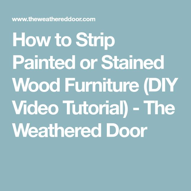 How to Strip Painted or Stained Wood Furniture (DIY Video Tutorial) - The Weathered Door