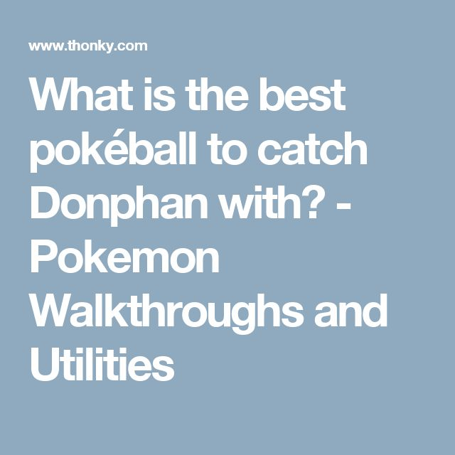 What is the best pokéball to catch Donphan with? - Pokemon Walkthroughs and Utilities