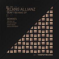Klang Allianz - Don't Behave (Mark Kavas Remix) by TONSPUR RECORDS on SoundCloud