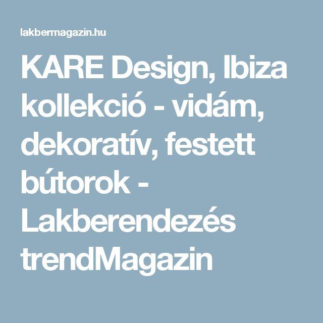 KARE Design, Ibiza kollekció - vidám, dekoratív, festett bútorok - Lakberendezés trendMagazin