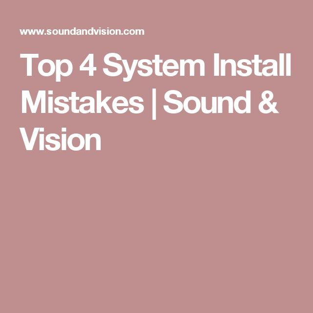Top 4 System Install Mistakes   Sound & Vision