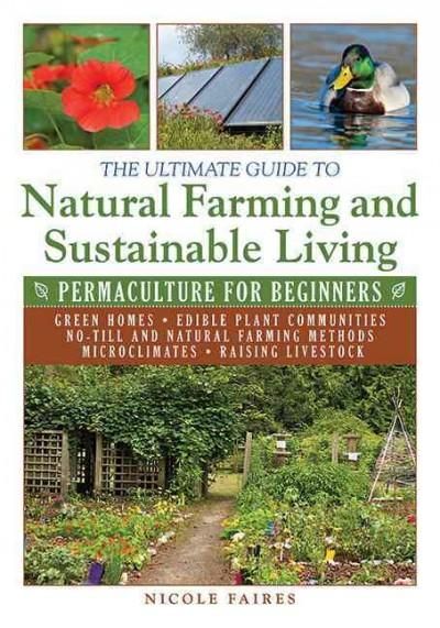 The Ultimate Guide to Farming and Sustainable Living: Permaculture for Beginners