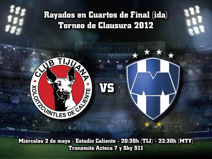 Tijuana vs Rayados Cuartos de Final (ida)  20:30 horas (Tijuana) / 22:30 horas (Monterrey). Estadio Caliente.   Transmite: Azteca 7 y Sky 511