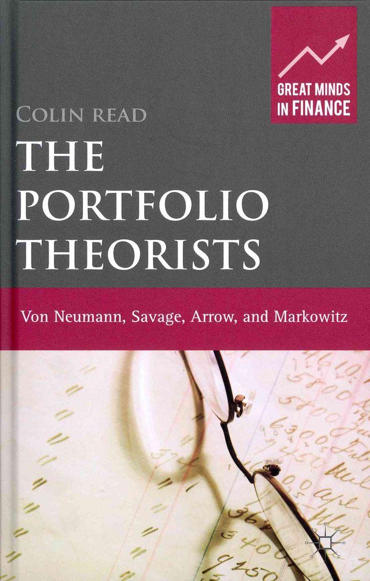 The Portfolio Theorists: Von Neumann, Savage, Arrow, and Markowitz