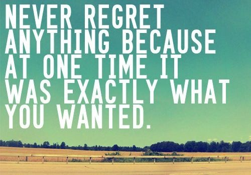 Never regret anything because at one time it was exactly what you wanted #motivation #inspiration