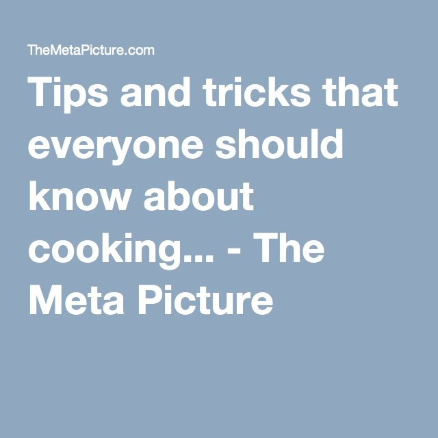 Tips and tricks that everyone should know about cooking... - The Meta Picture
