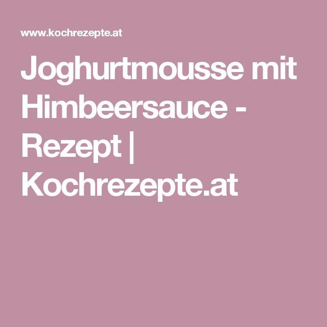 Joghurtmousse mit Himbeersauce - Rezept | Kochrezepte.at