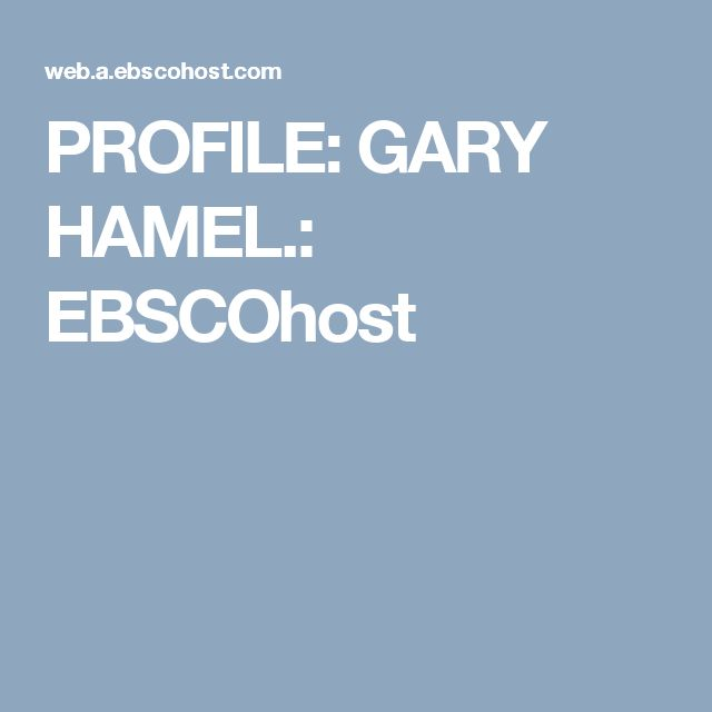 PROFILE: GARY HAMEL.: EBSCOhost