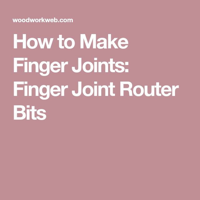 How to Make Finger Joints: Finger Joint Router Bits