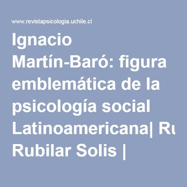 Ignacio Martín-Baró: figura emblemática de la psicología social Latinoamericana  Rubilar Solis   Revista de Psicología