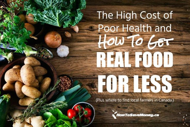 Why invest in food and your health? Because we pay $36.9 billion per year on poor health. Here are six ways to eat REAL food for less, and where to find local farmers in Canada.