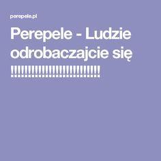 Perepele - Ludzie odrobaczajcie się !!!!!!!!!!!!!!!!!!!!!!!!!!