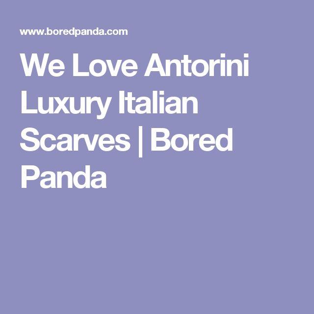 We Love Antorini Luxury Italian Scarves | Bored Panda