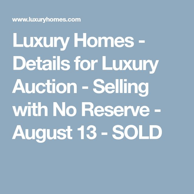 Luxury Homes - Details for Luxury Auction - Selling with No Reserve - August 13 - SOLD
