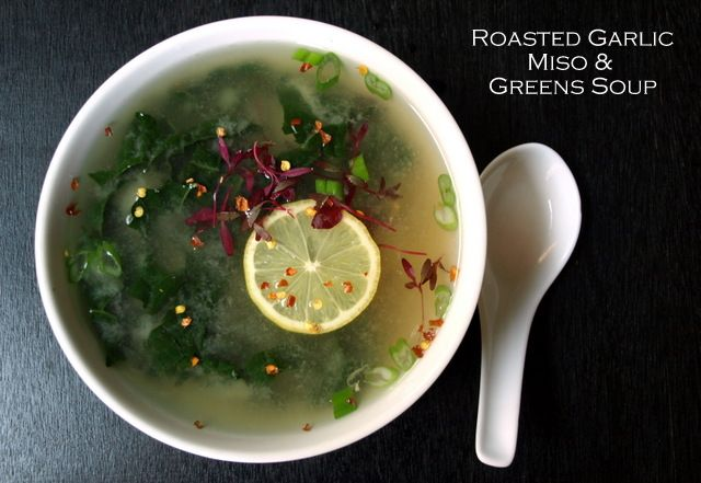 Roasted Garlic, Miso & Greens Soup...The new 'chicken soup' in te...