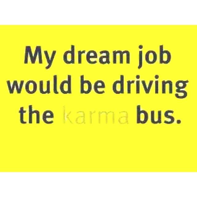 : D  Karma  : D: Signs, Bus, Keys, Yep Lol, Fa Sho