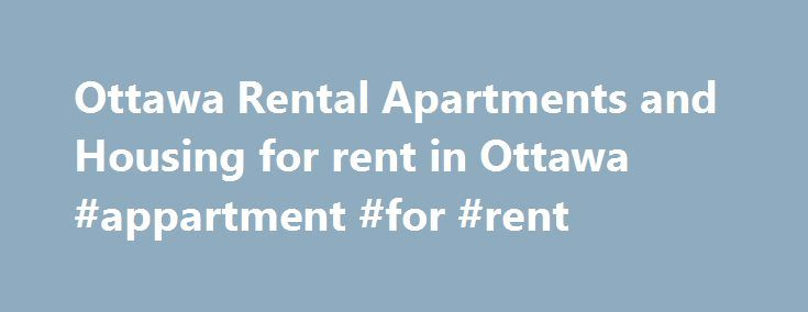 Ottawa Rental Apartments and Housing for rent in Ottawa #appartment #for #rent http://apartment.remmont.com/ottawa-rental-apartments-and-housing-for-rent-in-ottawa-appartment-for-rent/  #apartments for rent in ottawa # Ottawa is a multicultural city with a large population lending to a vast amount of rental Apartment's available. You can experience this beautiful city located in the Eastern part of Southern Ontario. Allow Renters Hotline to assist you in scoring the perfect Apartment rental…