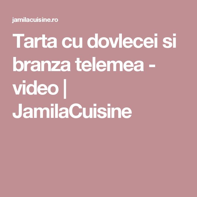 Tarta cu dovlecei si branza telemea - video | JamilaCuisine