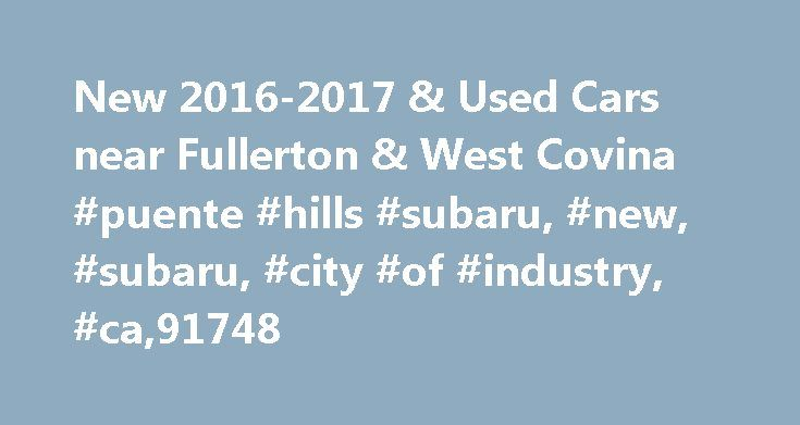 New 2016-2017 & Used Cars near Fullerton & West Covina #puente #hills #subaru, #new, #subaru, #city #of #industry, #ca,91748 http://boston.nef2.com/new-2016-2017-used-cars-near-fullerton-west-covina-puente-hills-subaru-new-subaru-city-of-industry-ca91748/  # Puente Hills Subaru What's the difference between Prequalifying and Applying for Credit? If you have credit concerns, we can help! Prequalify first to determine if there are financing options that work for you. If you're less worried…
