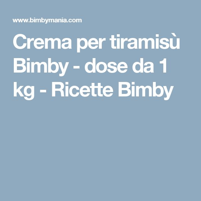 Crema per tiramisù Bimby - dose da 1 kg - Ricette Bimby
