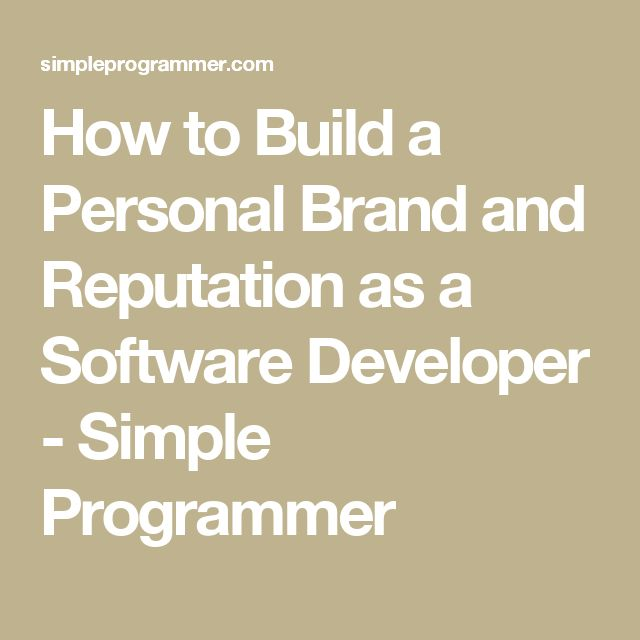 How to Build a Personal Brand and Reputation as a Software Developer - Simple Programmer