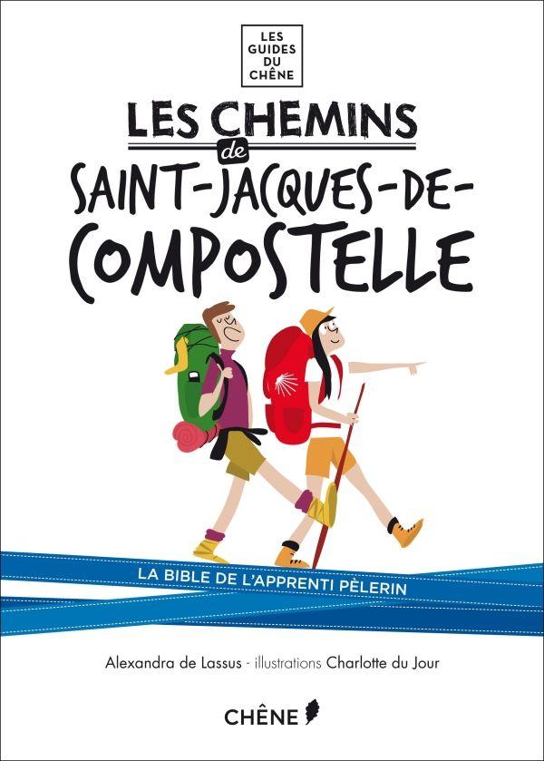 Les chemins de Saint-Jacques-de-Compostelle, Alexandra de Lassus, Les guides du Chêne