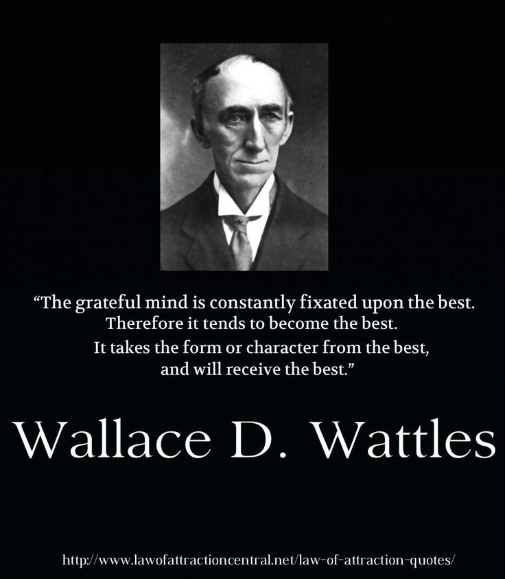 Wallace D. Wattles - Law of Attraction Quotes - The author of The Science of Getting RIch, one of the most influential LOA books ever!