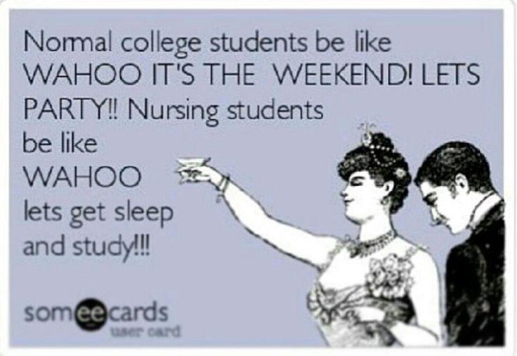 Haha nursing school, student, rn, nurse, college, study, sleep, weekend, funny