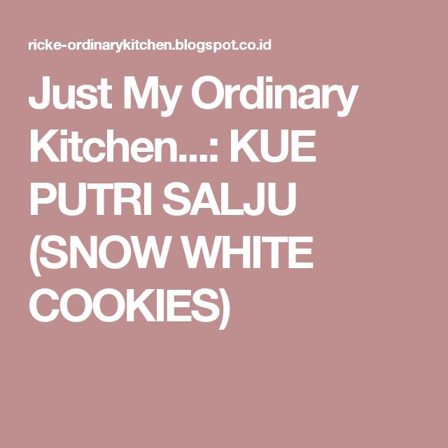 Just My Ordinary Kitchen...: KUE PUTRI SALJU (SNOW WHITE COOKIES)