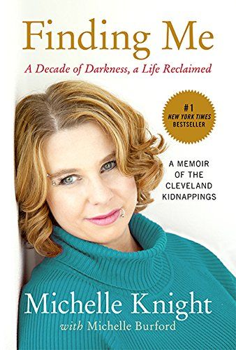 Finding Me: A Decade of Darkness, a Life Reclaimed: A Memoir of the Cleveland Kidnappings: Michelle Knight, Michelle Burford: 9781602862791: Amazon.com: Books