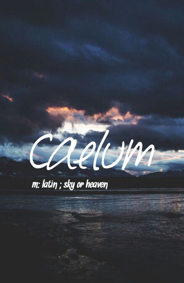 Caelum - baby boy name! Pronounced KAY-luhm